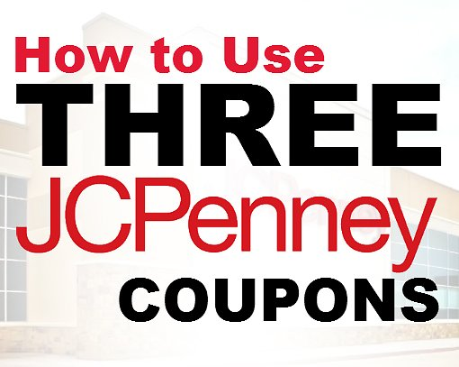 How to Use Three JCPenney Coupons   JCPenney Stackable Coupon Codes