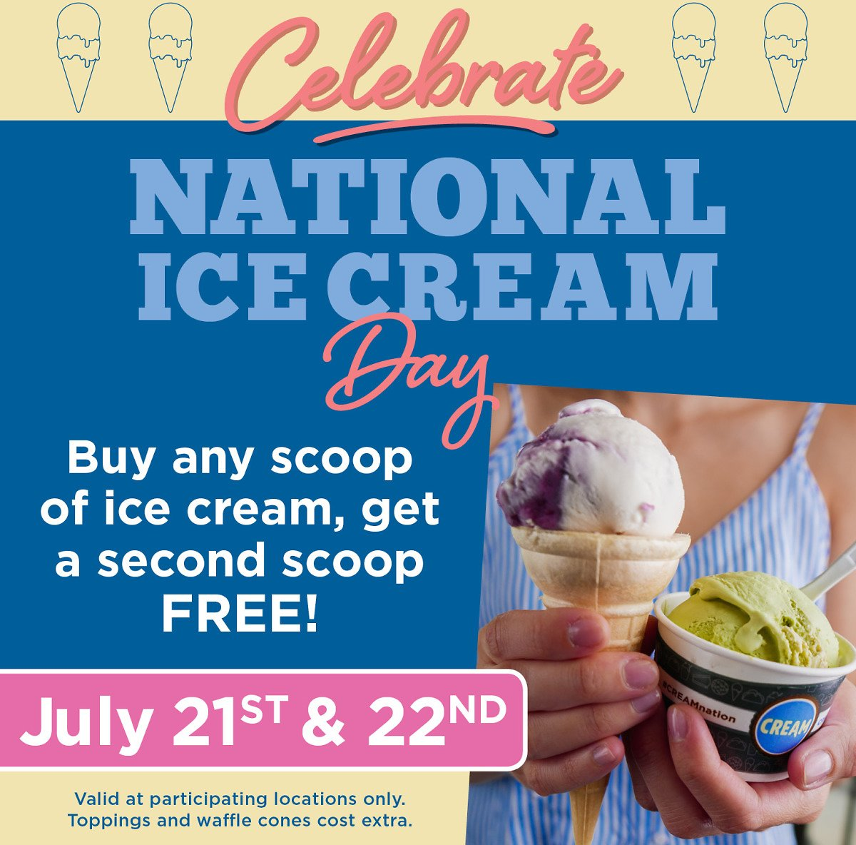 On July 21st and 22nd, Buy One Scoop At Cream and Score The Second Scoop for Free.