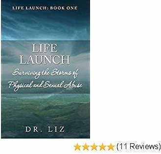 LIFE LAUNCH! Surviving The Storms of Physical and Sexual Abuse: Book One