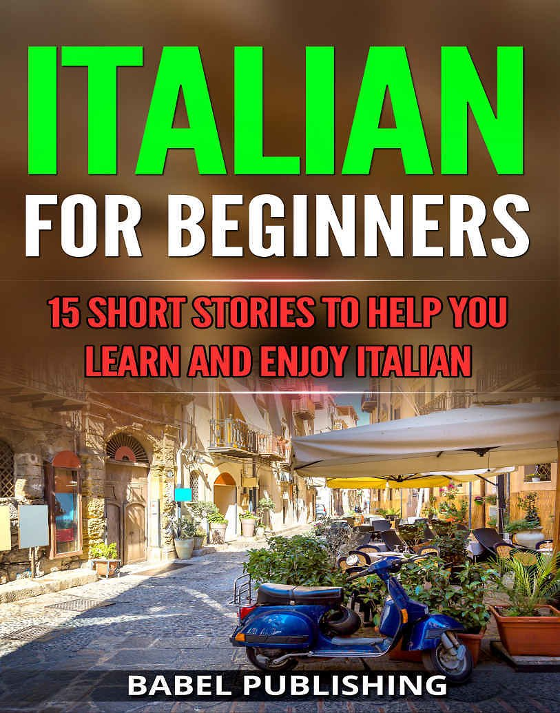 Italian for Beginners: 15 Short Stories to Help You Learn and Enjoy Italian - Kindle Edition