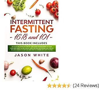 Intermittent Fasting: 101+16/8 The Complete Step By Step Guide for Beginners to Start Your New Lifestyle and Weight Loss