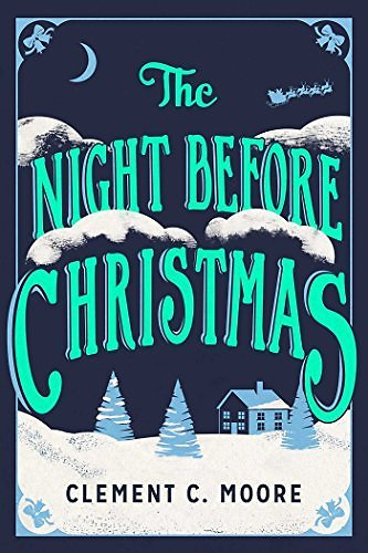 The Night Before Christmas: The Classic Account of The Visit from St. Nicholas Kindle Edition