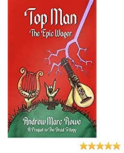 Top Man: The Epic Wager (The Druid Trilogy Book 0)