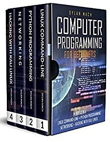 COMPUTER PROGRAMMING FOR BEGINNERS: 4 Books in 1. LINUX COMMAND-LINE + PYTHON Programming + NETWORKING + HACKING with KALI LINUX. Cybersecurity, Wireless, LTE, Networks, and Penetration Testing EBook: Mach, Dylan: Kindle Store