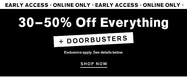 Early Access | 30-50% Off Everything + Doorbusters