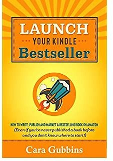 Launch Your Kindle Bestseller: How to Write, Publish and Market a Bestselling Book On Amazon (Even If You've Never Published a Book Before and You Don't ... Publishing Secrets for Indie Authors 1)