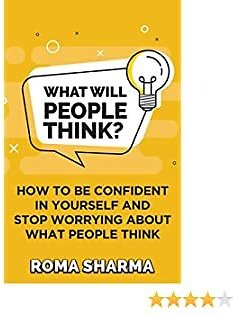 What Will People Think?: How to Be Confident in Yourself and Stop Worrying About What People Think (Positive Thinking Series Book 1)