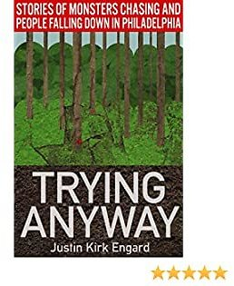 Trying Anyway: Stories of Monsters Chasing and People Falling Down in Philadelphia
