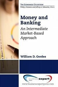 Money and Banking : An Intermediate Market-based Approach, Paperback By Gerde...
