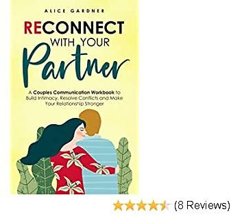 Reconnect with Your Partner: A Couples Communication Workbook to Build Intimacy, Resolve Conflicts and Make Your Relationship Stronger