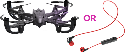 FREE Drone or Earbuds!