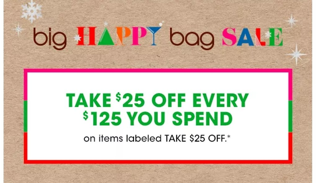 Big Happy Bag Sale TAKE $25 OFF EVERY $125