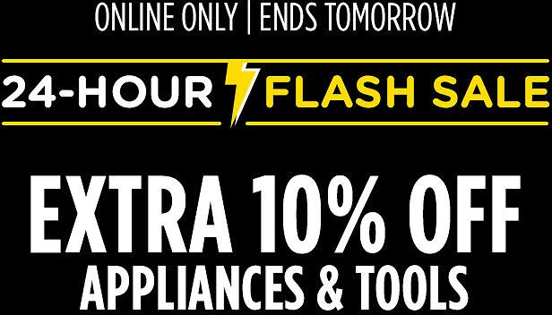 24-Hour Flash Sale! Extra 10% Off Appliances & Tools