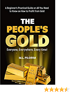 THE PEOPLE'S GOLD: EVERYONE, EVERYWHERE, EVERY TIME! A Beginner's Practical Guide On All You Need to Know On How to Profit from Gold (Bonus! Practical ... Gifts (Investing in Precious Metals Book 3)