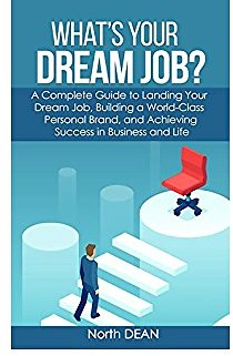 What's Your Dream Job?: A Complete Guide to Landing Your Dream Job, Building a World-Class Personal Brand, and Achieving Success in Business and Life