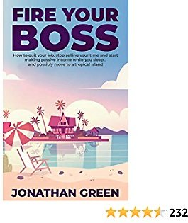 Fire Your Boss: How to Quit Your Job, Stop Selling Your Time and Start Making Passive Income While You Sleep…and Possibly Move to a Tropical Island (Serve No Master)