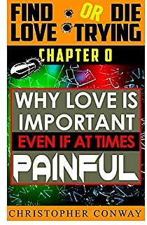 Why Love Is Important, Even If At Times Painful: CHAPTER 0 from The 'Find Love or Die Trying' Series. A Short Read. (Find Love or Die Trying (the Series) Book 1)