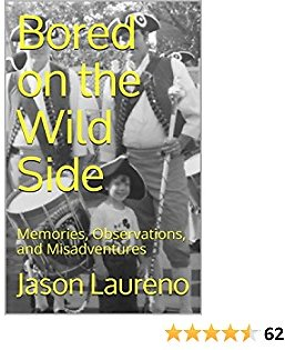 Bored On The Wild Side: Memories, Observations, and Misadventures