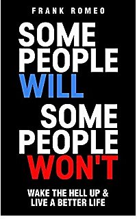 Some People Will Some People Won't: Wake The Hell Up & Live a Better Life
