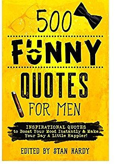 500 Funny Quotes for Men: Inspirational Quotes to Boost Your Mood Instantly & Make Your Day A Little Happier!