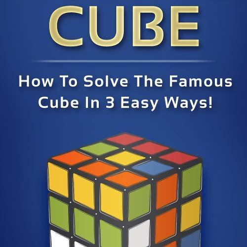 Rubik's Cube: How To Solve The Famous Cube In 3 Easy Ways!