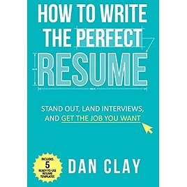 How to Write The Perfect Resume: Stand Out, Land Interviews, and Get The Job You Want EBook: Clay, Dan: Kindle Store