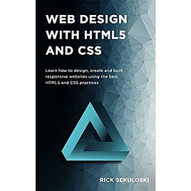 Web Design with HTML5 and CSS: Learn How to Design, Create and Built Responsive Websites Using The Best HTML5 and CSS Practices