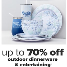 Up To 70% Off Select Outdoor Dinnerware & Entertaining