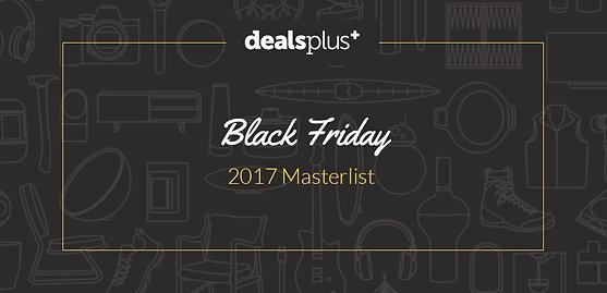 Black Friday 2017 Masterlist: Ad Scans, Online Sales & Start Times