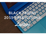 Black Friday 2015 Laptop Deal Predictions