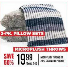 MICROPLUSH THROWS OR 2PK DECORATIVE PILLOWS - SAVE 50%