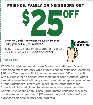 Lawn Doctor Coupon: Friends, Family or Neighbors get $25 OFF when you refer them to Lawn Doctor plus you get a $25 Reward.
